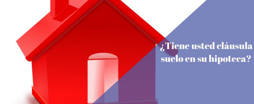 ¿Tienes cláusula suelo en tu hipoteca?