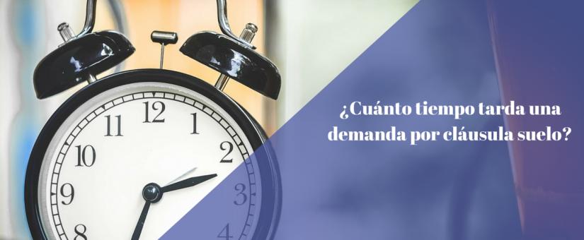 ¿Cuánto tiempo tarda una demanda por cláusula suelo?